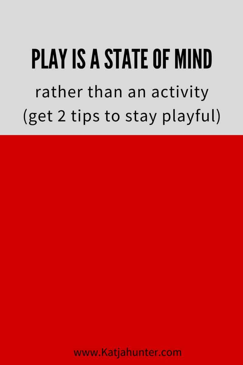 play is a state of mind - rather than an activity   self care