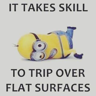 It Takes Skill To Trip Over Flat Surfaces minion minions minion...