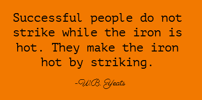 Successful people do not strike while the iron is hot. They make ...