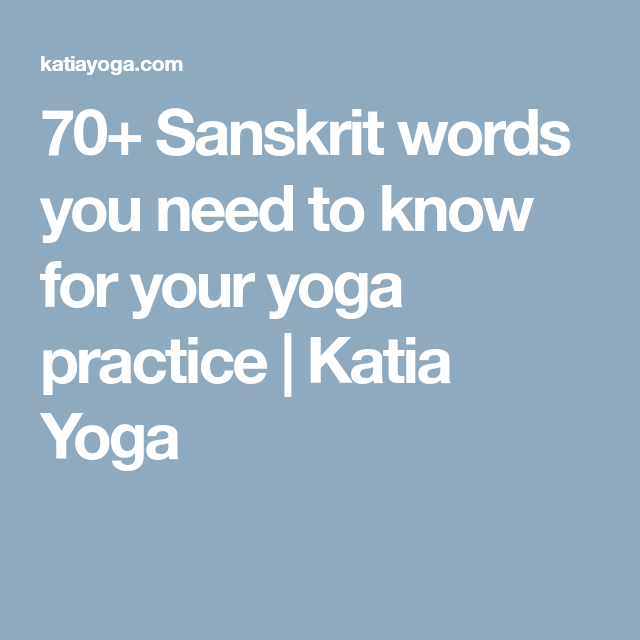 70+ Sanskrit words you need to know for your yoga practice | Katia Yoga