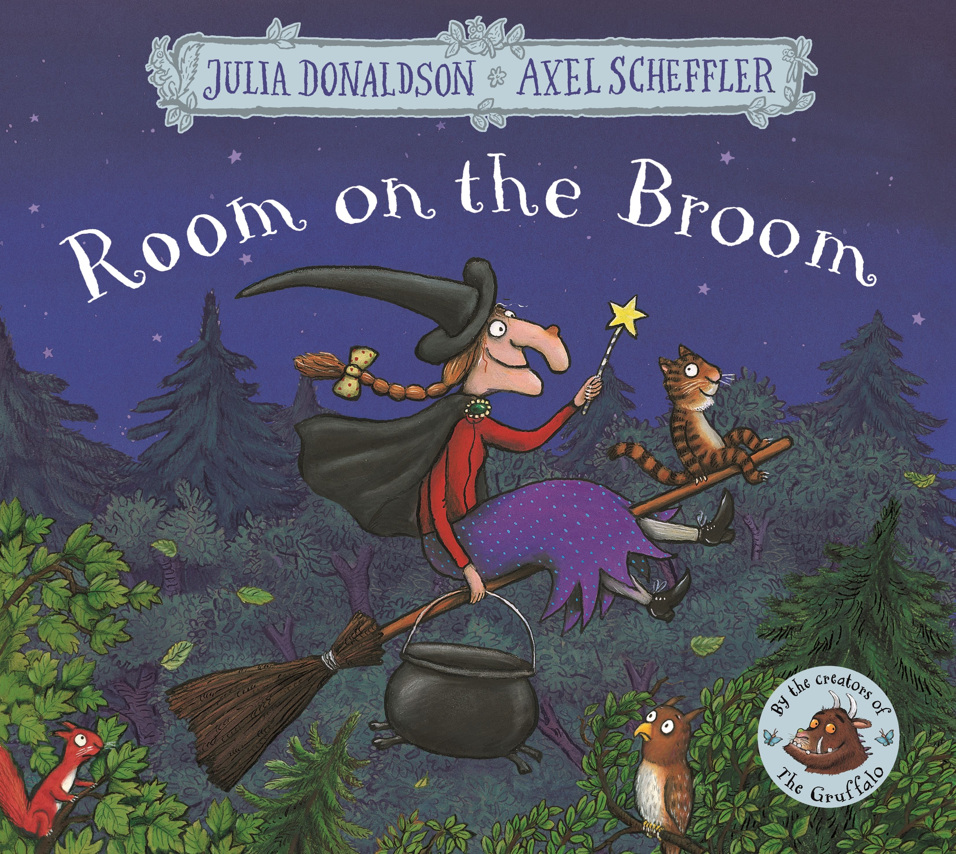 5-7 AÑOS. Room on the broom / Julia Donaldson. The witch had a cat, and a very tall hat and long ginger hair which she wore in a plait. How the cat purred and how the witched grinned, as they sat on their broomstick and flew through the wind.'