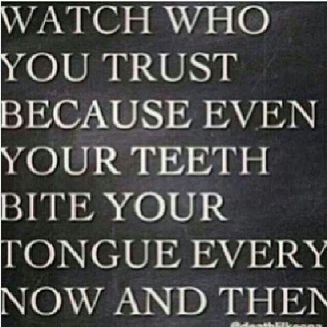 Watch who u trust