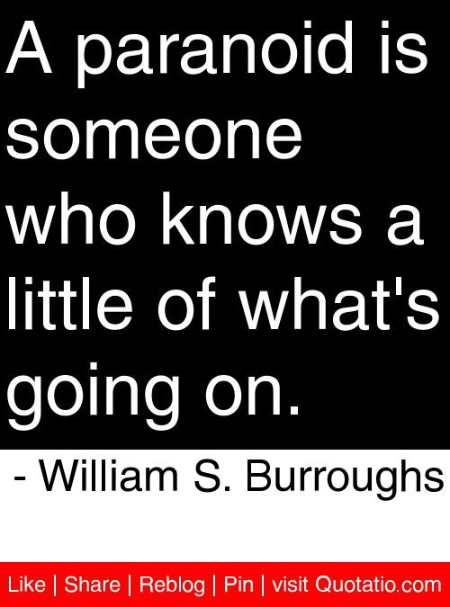 A Paranoid Is Someone Who Knows A Little Of What S Going On William S Burroughs Quotes Quotation Inspirational Quotes Inpirational Quotes Paranoid Quotes