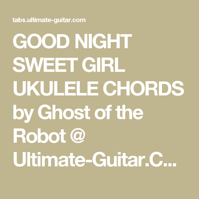 Good Night Sweet Girl Ukulele Chords By Ghost Of The Robot