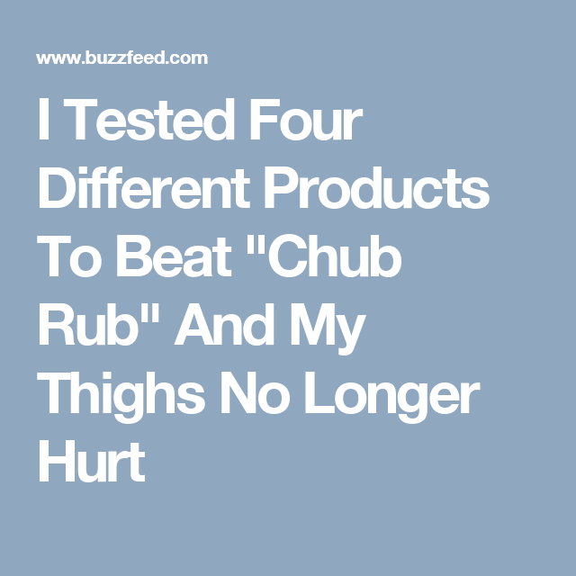 """I Tested Four Different Products To Beat """"Chub Rub"""" And My Thighs No Longer Hurt"""