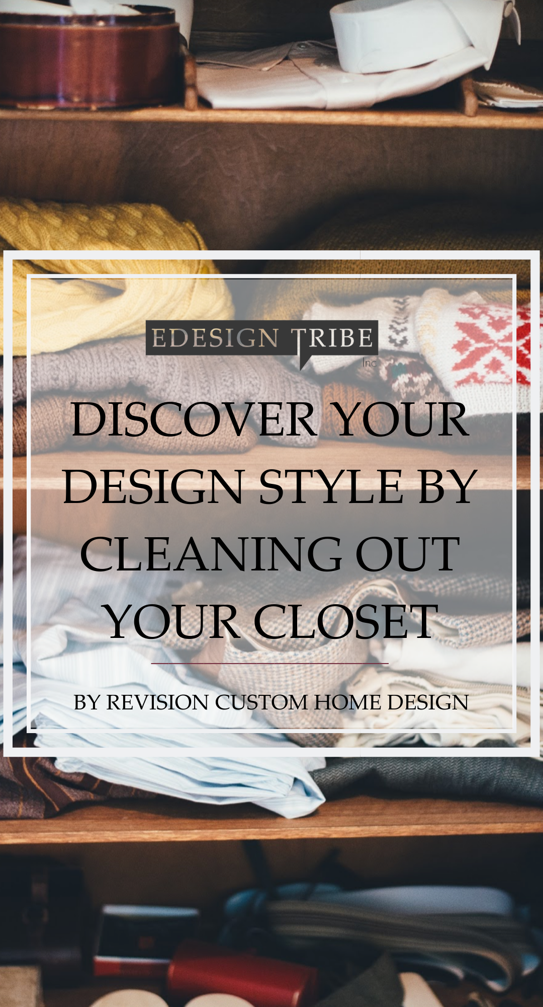 Discover Your Design Style by Cleaning Out Your Closet - eDesign Tribe Now I'm not going to get all Marie Kondo on you and tell you to figure   out what sparks your joy, and thank the things that you decide you're   going to get rid of (either by selling, donating, or tossing).  decluttering your home has the added bonus of decluttering your mind and reducing your stress. #organize #howtoorganize #howtodecorate #designhelp #declutter #springcleanng