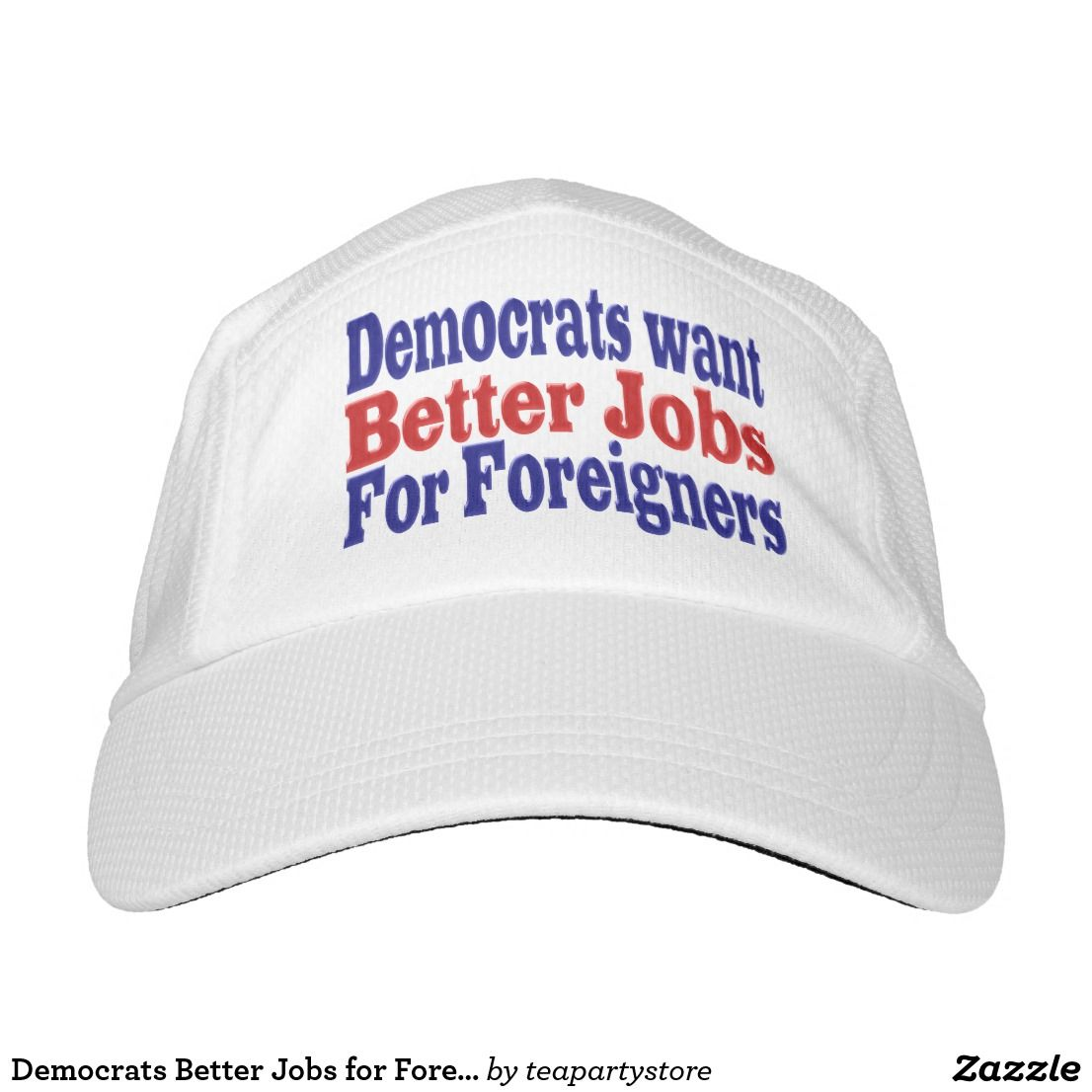 32216484ec7 Democrats Better Jobs for Foreigners Hat