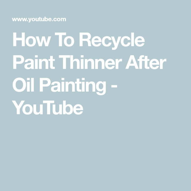 How To Recycle Paint Thinner After Oil Painting Youtube Paint Thinner Oil Painting Recycling