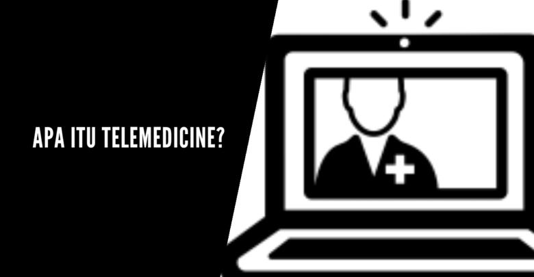Apa Itu Telemedicine Dan Bagaimana Cara Menggunakannya