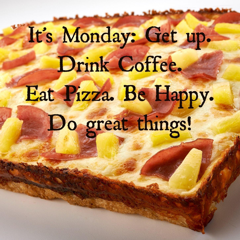 It S Monday Eat Pizza Eat Pizza Quotes