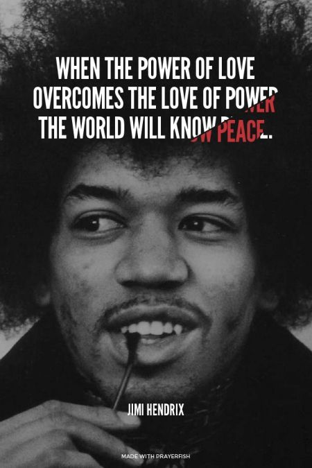 Our Highest Power Is Love And It Is One Thing Each Of Us Has An Unlimited Amount Of Love Is Appreciating Compl Jimi Hendrix The Power Of Love Junkie Quotes