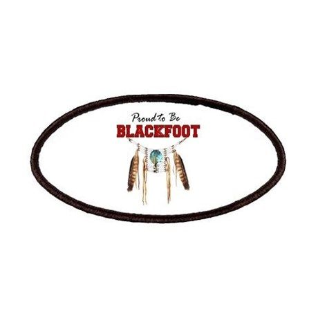 Proud to be Blackfoot Patches on CafePress.com