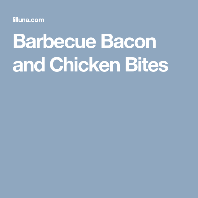 Barbecue Bacon and Chicken Bites