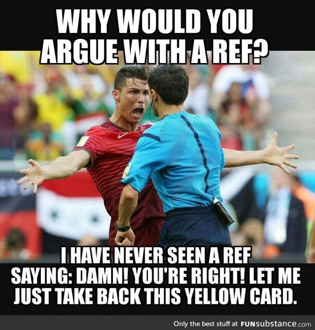 Why Do People Argue With Referees Funsubstance Funny Soccer Memes Soccer Jokes Soccer Memes