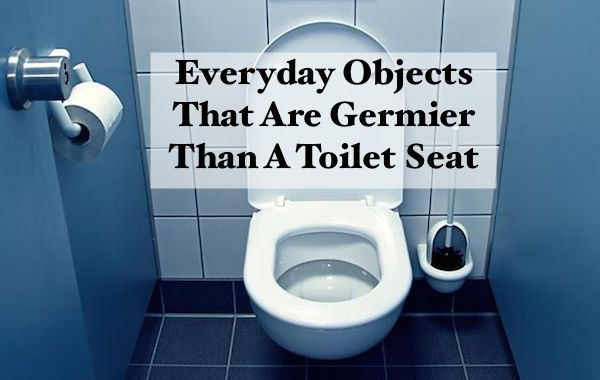 10 Everyday Objects That Are Germier Than A Toilet Seat Everyday