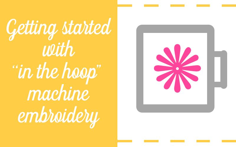 ITH Machine Embroidery Tutorial - Get started with in the hoop
