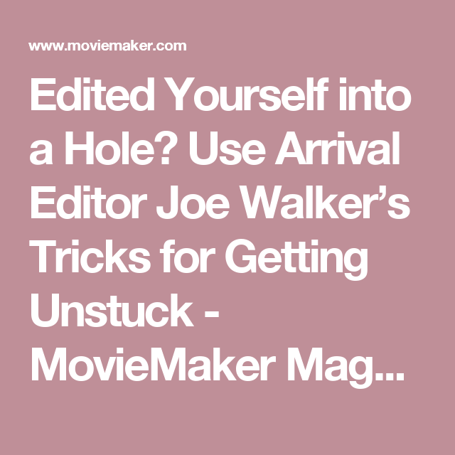 Edited Yourself Into A Hole Use Arrival Editor Joe Walker S Tricks For Getting Unstuck Editor Joes Arrivals