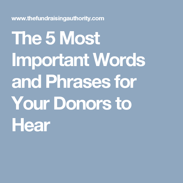 The 5 Most Important Words and Phrases for Your Donors to Hear