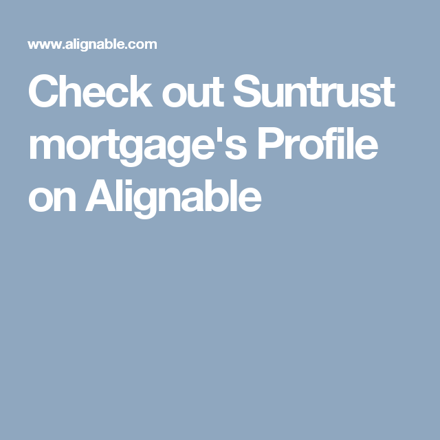 Check out Suntrust mortgage's Profile on Alignable