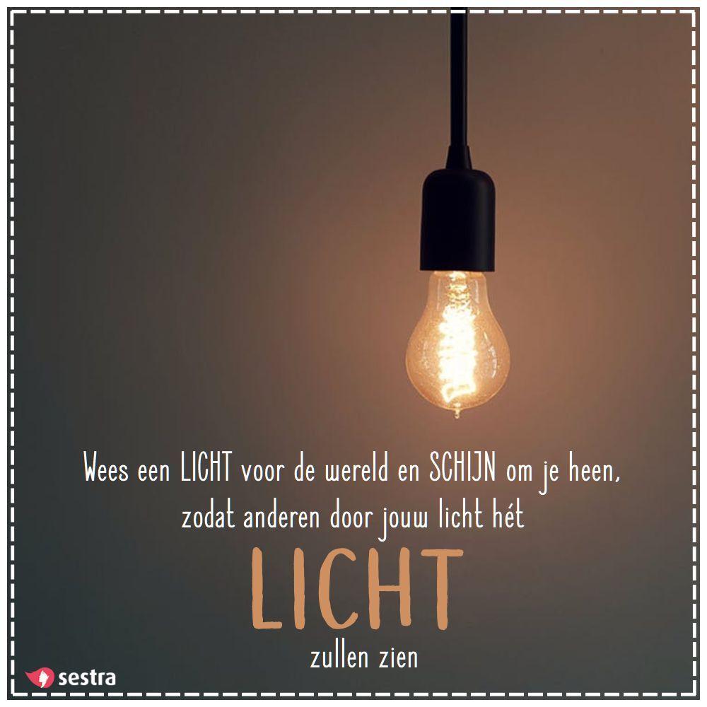 spreuken met licht Wees een licht voor de wereld en schijn om je heen, zodat anderen  spreuken met licht