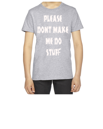 PLEASE DONT MAKE DO STUFF - Youth T-shirt