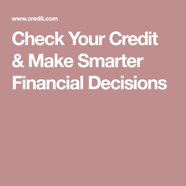 Check Your Credit & Make Smarter Financial Decisions