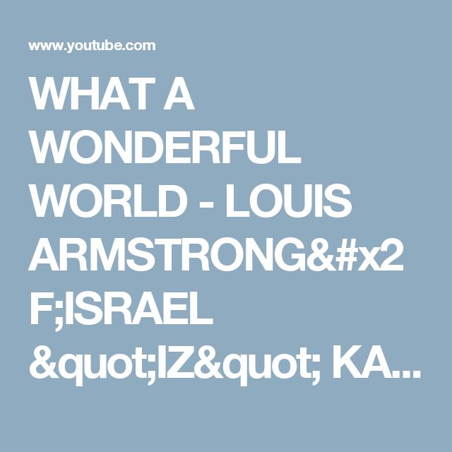 What A Wonderful World Louis Armstrongisrael Iz Kamakawiwoole