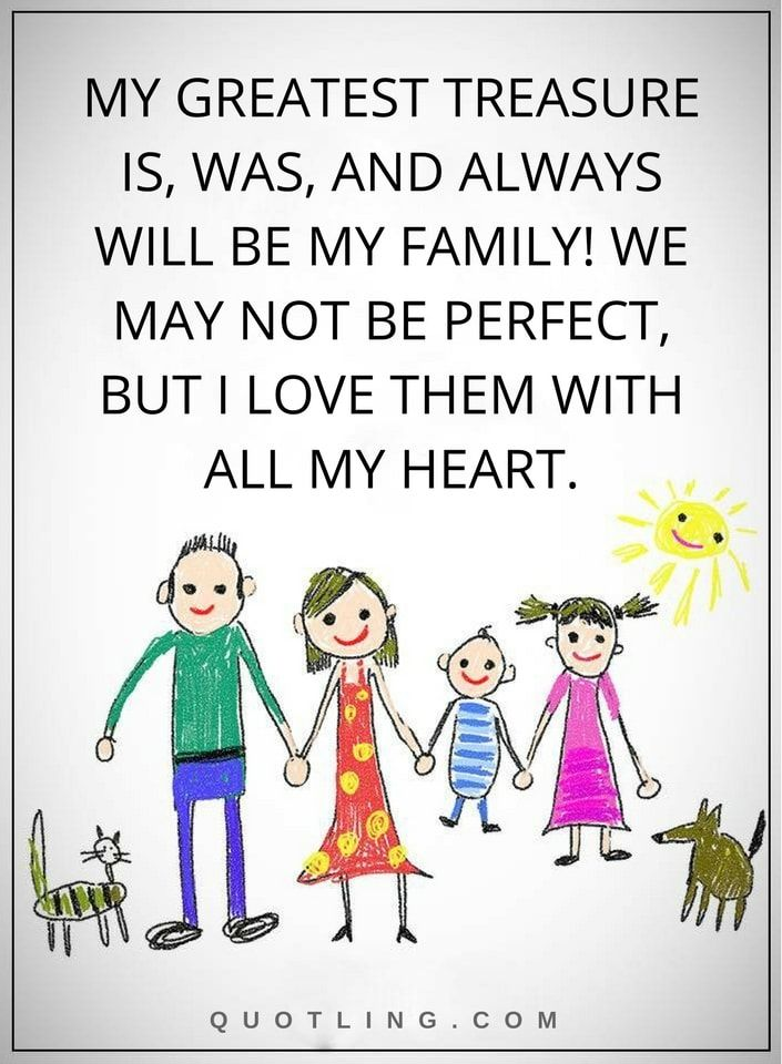 Quotes My Greatest Treasure Is Was And Always Will Be My Family We May Not Be Perfect But I Love Them With All My Heart