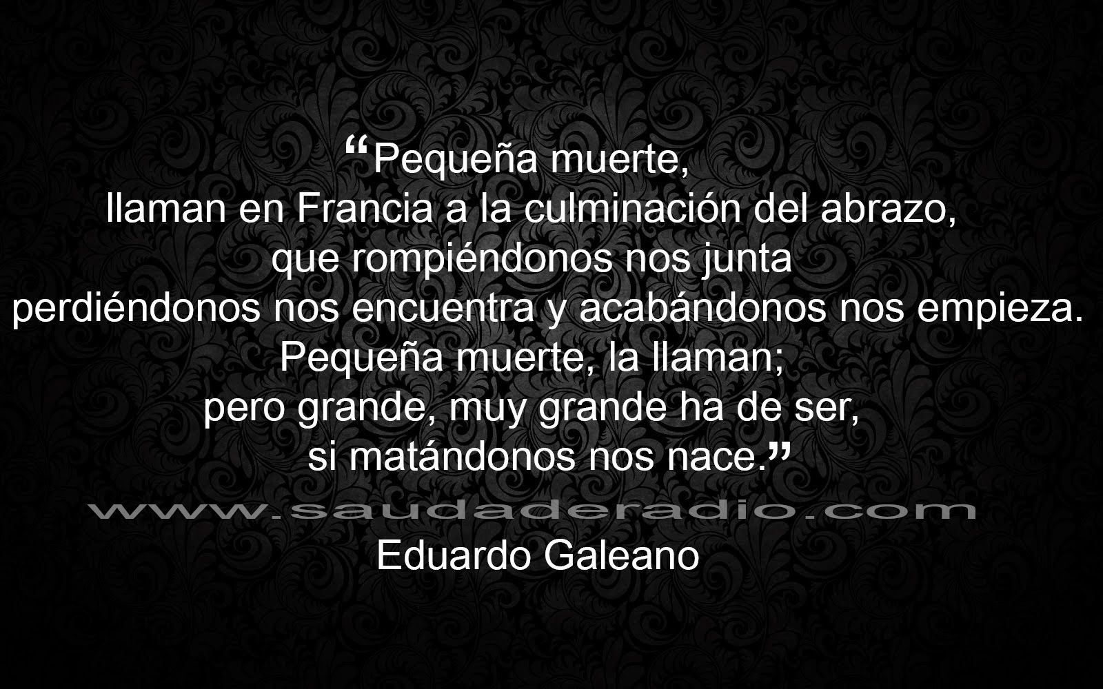 Eduardo Galeano La Pequena Muerte Muerte Paso A Paso Pequena