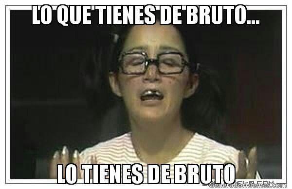 Lo Que Tienes De Bruto Lo Tienes De Bruto Funny Spanish Memes Funny Picture Quotes Humor