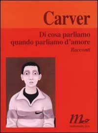 Di cosa parliamo quando parliamo d'amore - Raymond Carver - 302 recensioni su Anobii