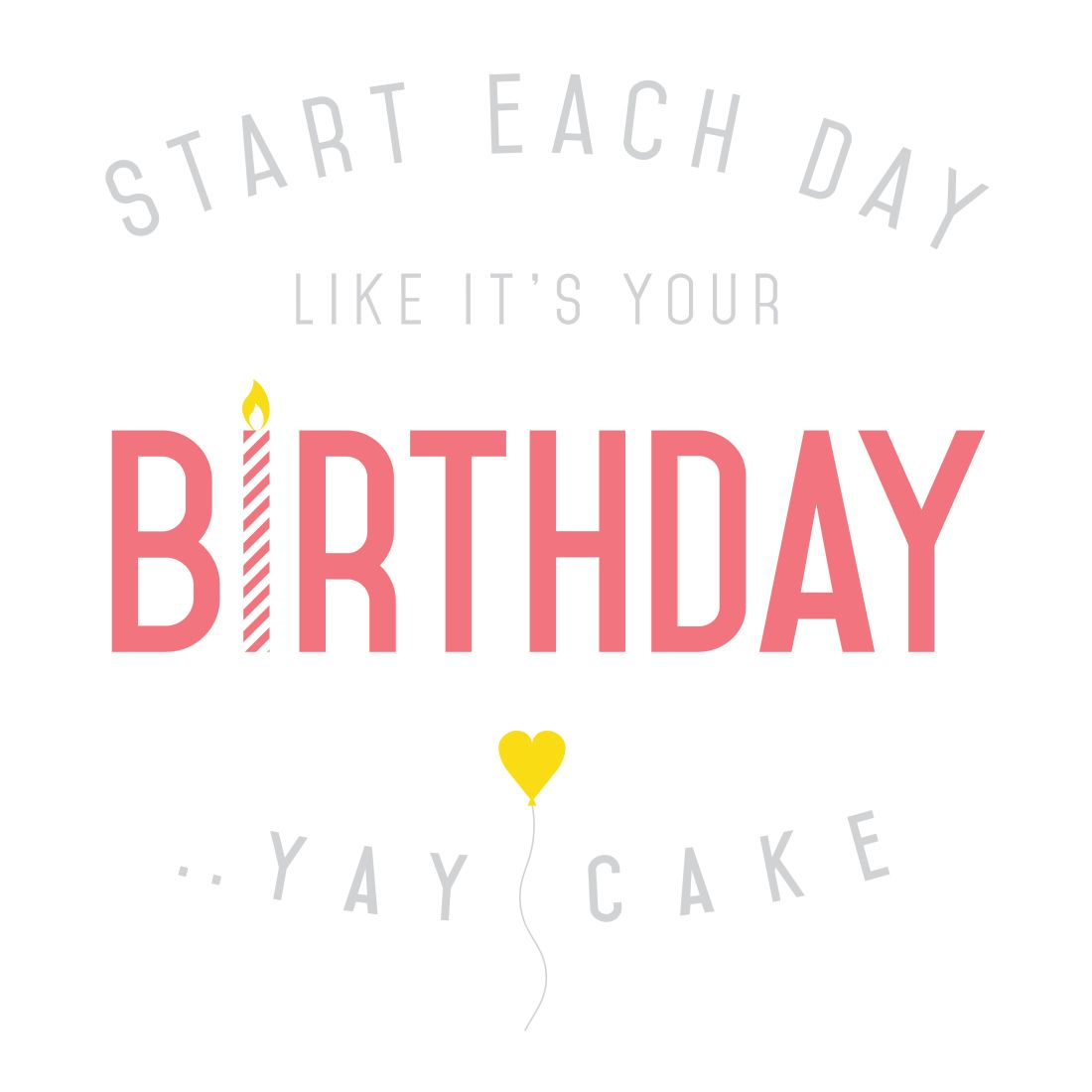 START EACH DAY LIKE IT'S YOUR BIRTHDAY by ingridesign