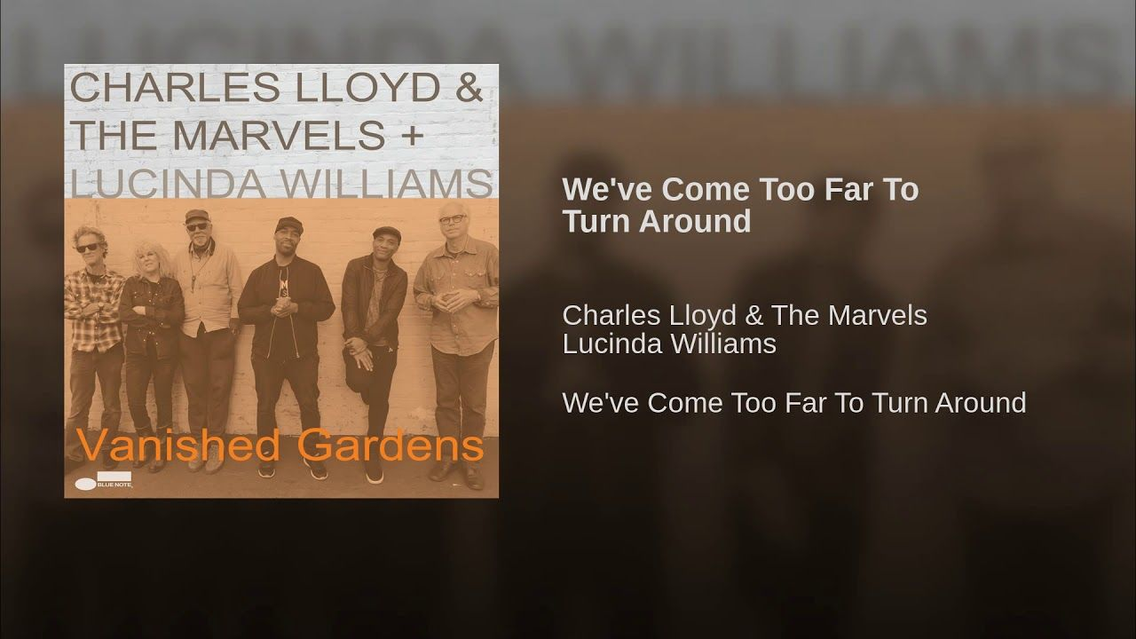 def96cb4594e63b4aa40cb112ff561cb - Charles Lloyd And The Marvels Lucinda Williams Vanished Gardens