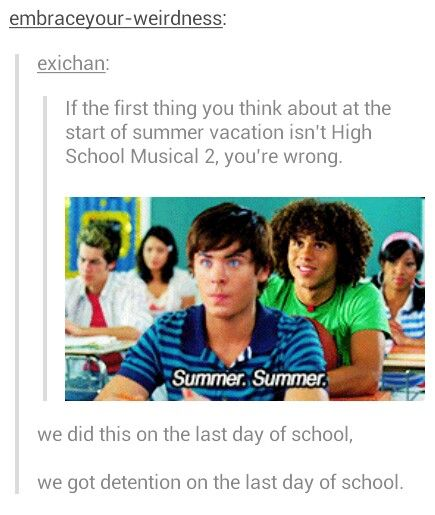 i've done this every year since i first seen HSM2! and i have to listen to the song every year last day of school XD