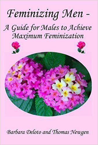 feminizing men a guide for males to achieve maximum feminization rh pinterest com Making Your Husband Feminine Feminine Husband
