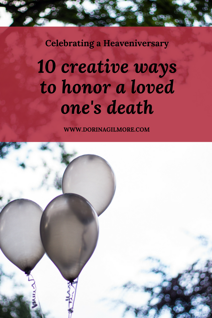 Celebrating A Heaveniversary 10 Ways To Honor A Loved One S Death With Images Death Anniversary Dad Remembering Mother Remembering Loved Ones Who Passed