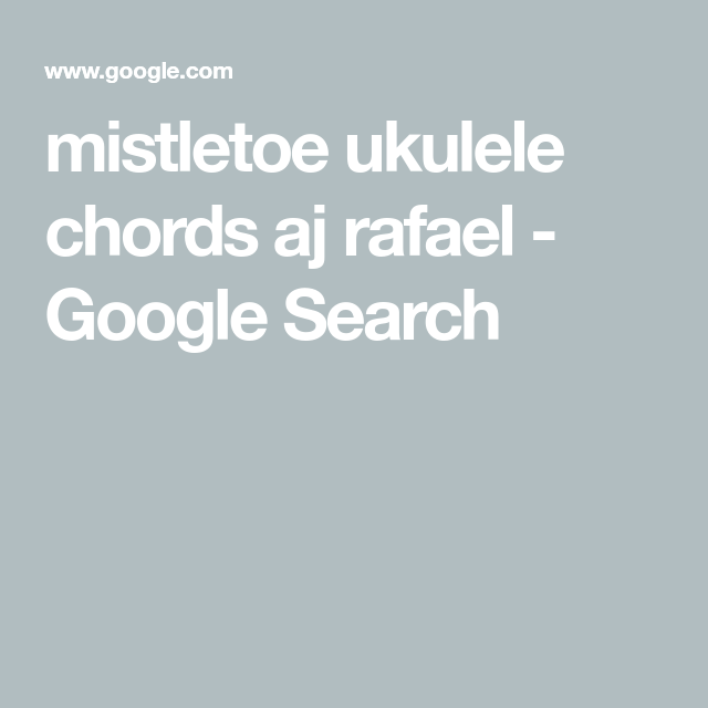 Mistletoe Ukulele Chords Aj Rafael Google Search Ukulele Lessons