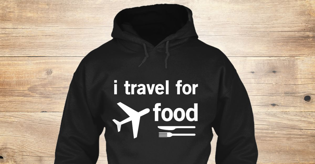 Discover I Travel For Food Best Sweatshirt from Creative and succes, a custom product made just for you by Teespring. With world-class production and customer support, your satisfaction is guaranteed. - make your journey more different style shirt...