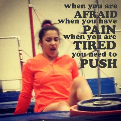 When you are afraid, when you have pain, when you are tired, you need to push.