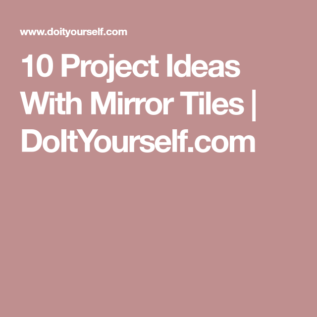 10 Project Ideas With Mirror Tiles | DoItYourself.com