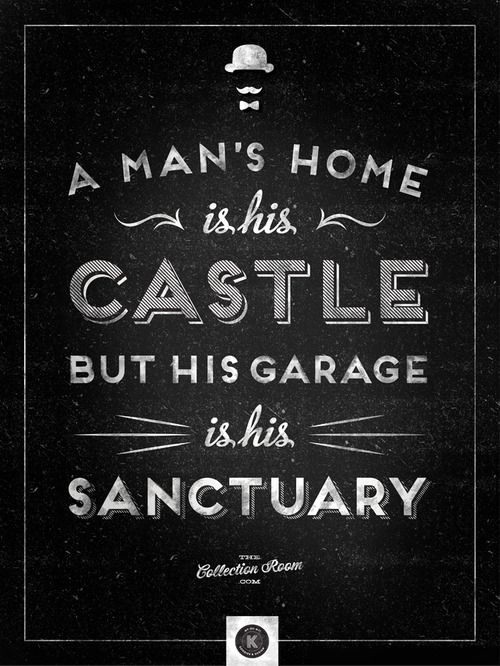 Man Cave Urban Quotes : A man s home is his castle but garage