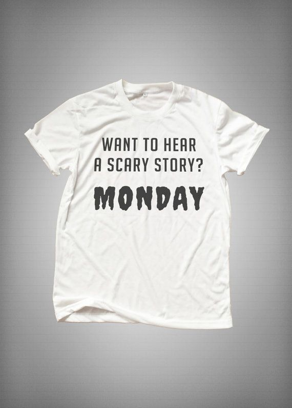 d9895d26 Want to hear scary story Monday t-shirt hipster grunge trendy womens  clothing cool fashion gifts girls tshirt funny cute teens teenagers tumblr