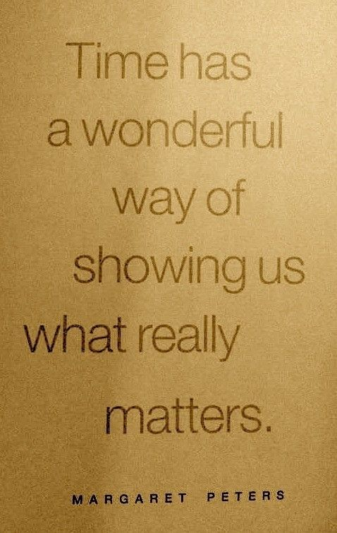 time has a wonderful way of showing us what really matters