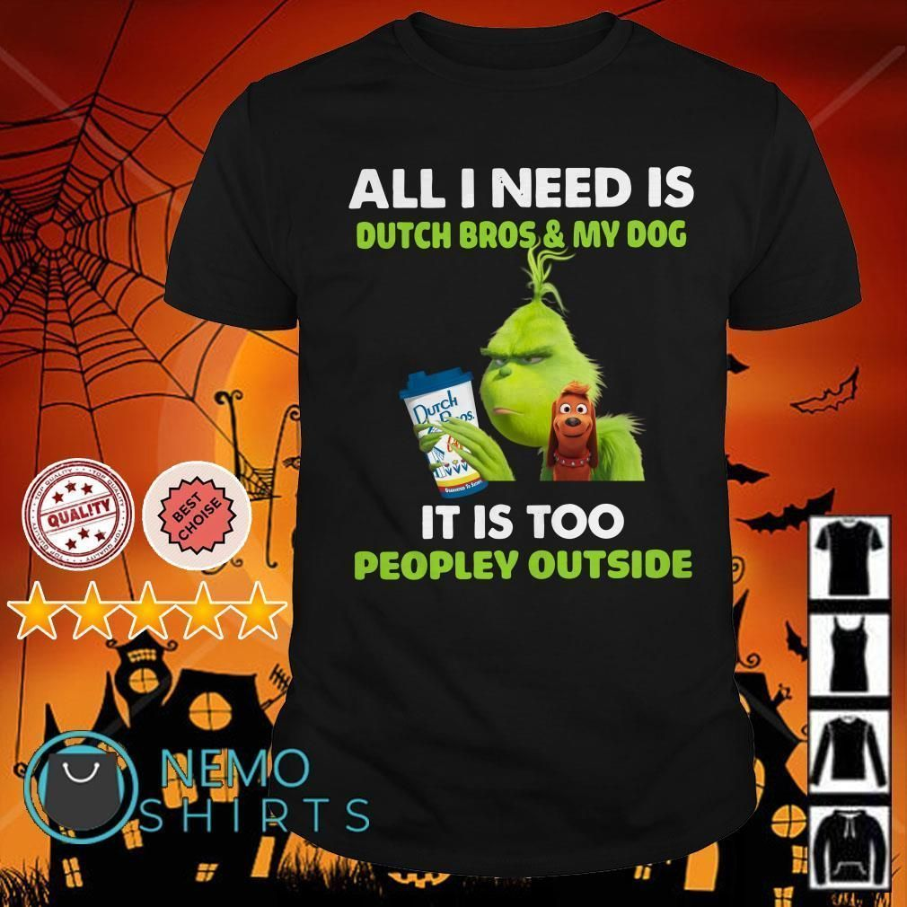 Grinch all I need is Dutch Bros and my dog it is too peopley outside shirt #dutchbros Grinch all I need is Dutch Bros and my dog it is too peopley outside shirt #dutchbros Grinch all I need is Dutch Bros and my dog it is too peopley outside shirt #dutchbros Grinch all I need is Dutch Bros and my dog it is too peopley outside shirt #dutchbros Grinch all I need is Dutch Bros and my dog it is too peopley outside shirt #dutchbros Grinch all I need is Dutch Bros and my dog it is too peopley outside s #dutchbros