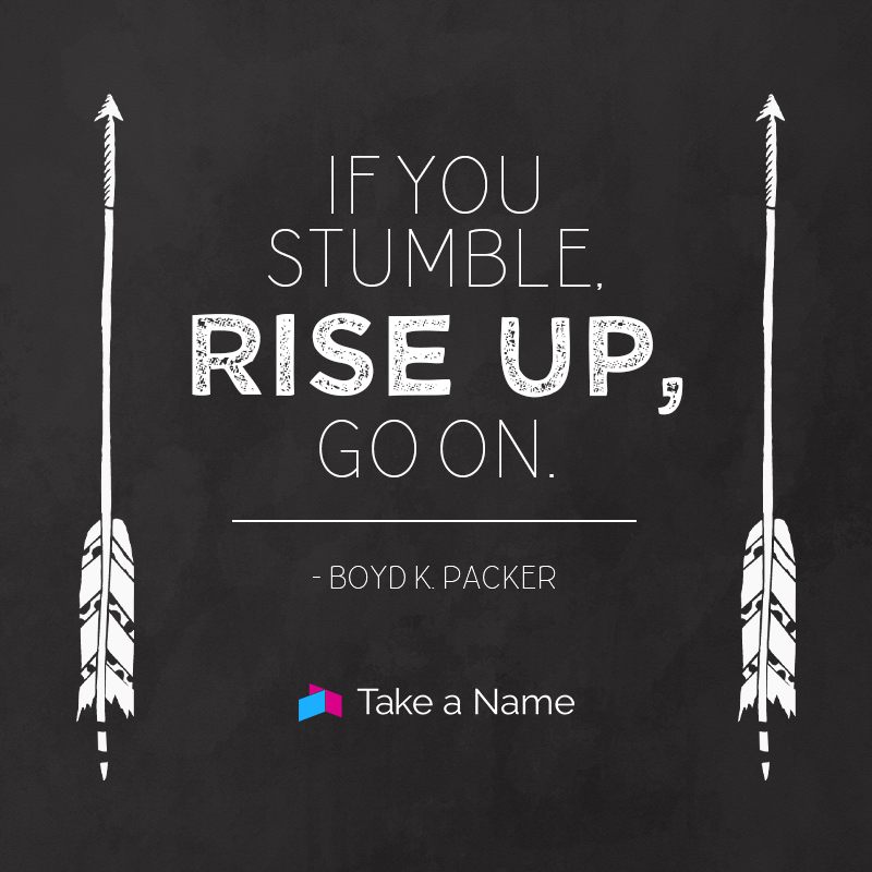 """""""If You Stumble, Rise Up, Go On."""""""