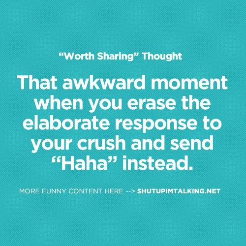 """That awkward moment when you erase the elaborate response to your crush and send """"Haha"""" instead."""