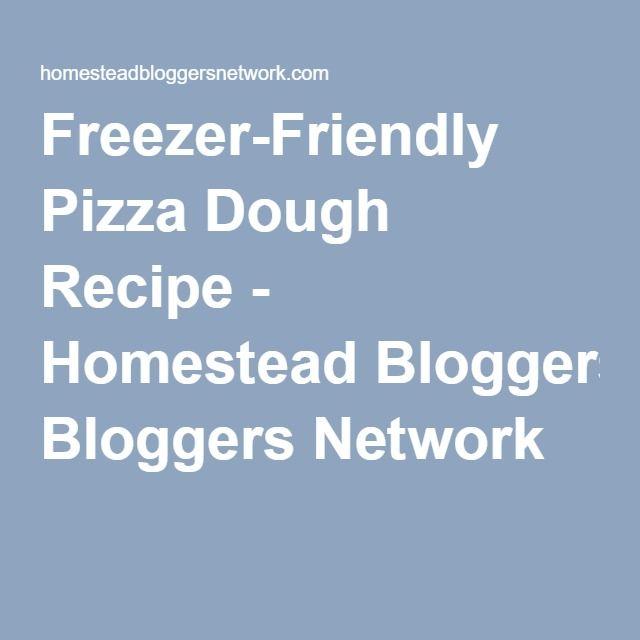 Freezer-Friendly Pizza Dough Recipe - Homestead Bloggers Network
