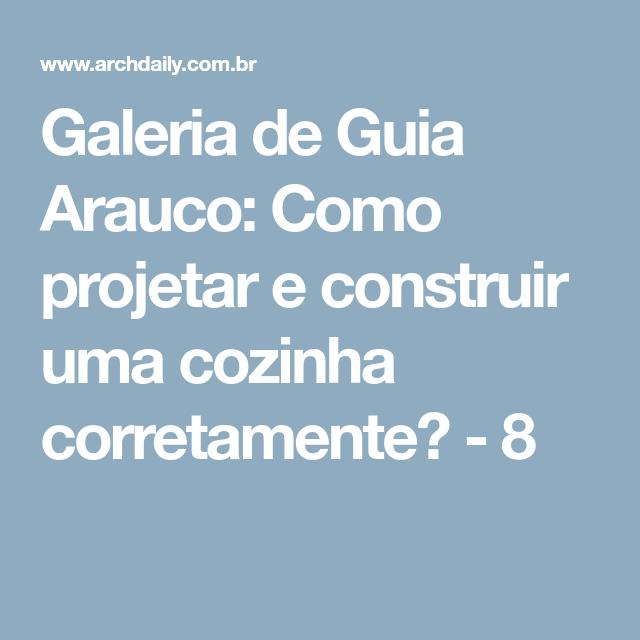 Galeria de Guia Arauco: Como projetar e construir uma cozinha corretamente? - 8