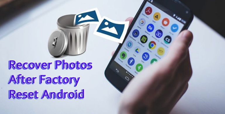 Lost Your Photos From Android After Factory Reset And Looking How