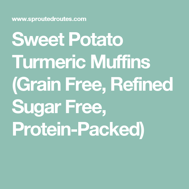 Sweet Potato Turmeric Muffins (Grain Free, Refined Sugar Free, Protein-Packed)